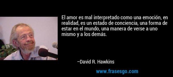 frase-el_amor_es_mal_interpretado_como_una_emocion_en_realidad_e-david_r__hawkins